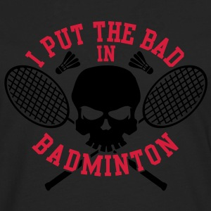 I put the bad in badminton Pullover & Hoodies - Männer Premium Langarmshirt