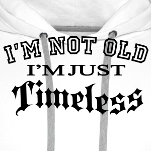 Not Old... Timeless T-Shirts - Männer Premium Hoodie