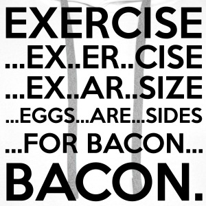 Exercise = Bacon T-Shirts - Men's Premium Hoodie