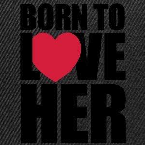 Born to love her - Snapback Cap
