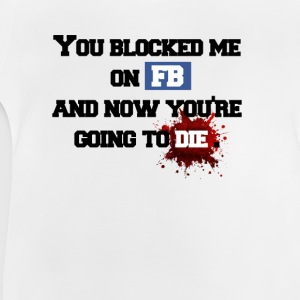 You blocked me Shirts - Baby T-Shirt