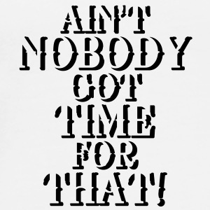 Ain't nobody got time for that! Andet - Herre premium T-shirt