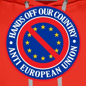 Hands Off Our Country - Anti EU T-Shirts - Men's Premium Hoodie