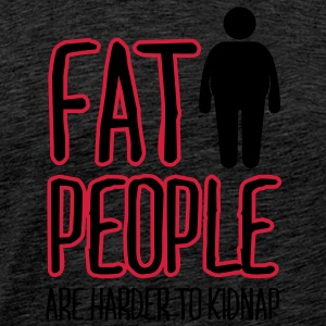 fat people are harder to kidnap Tröjor - Premium-T-shirt herr
