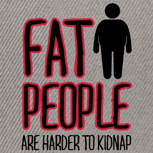 fat people are harder to kidnap Sweatshirts - Snapback Cap