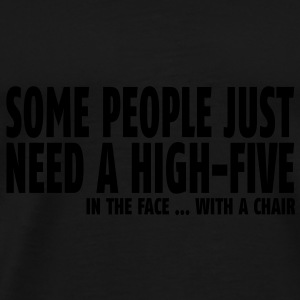 some people need a high five in the face II Sacs - T-shirt Premium Homme