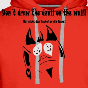 Dont draw the devil on the wall T-Shirts - Männer Premium Hoodie