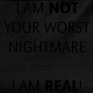 I am not your worst nightmare – I am real! Shirt - Kinder Rucksack