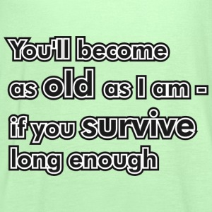 You'll become as old as I am... T-Shirts - Frauen Tank Top von Bella