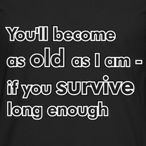 You'll become as old as I am... T-Shirts - Männer Premium Langarmshirt