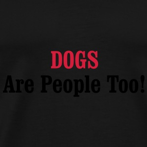 DOGS Are People Too! Caps & Hats - Men's Premium T-Shirt