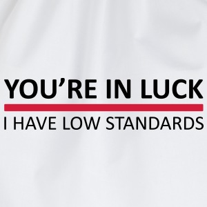 You're In Luck - I Have Low Standards T-Shirts - Drawstring Bag