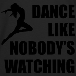 Dance Like Nobody's Watching (Woman) - Men's Premium Longsleeve Shirt