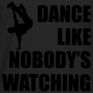Dance Like Nobody's Watching (Man) - Men's Premium Longsleeve Shirt