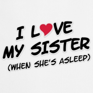 I LOVE MY SISTER (when she's asleep) Magliette - Grembiule da cucina