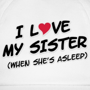 I LOVE MY SISTER (when she's asleep) T-shirts - Basebollkeps