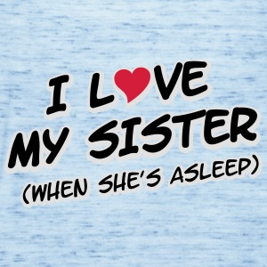 I LOVE MY SISTER (when she's asleep) T-shirts - Tanktopp dam från Bella