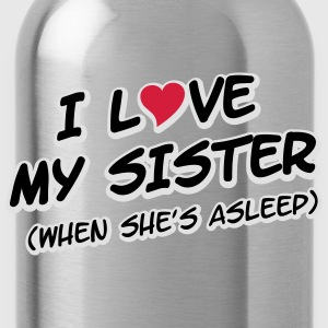 I LOVE MY SISTER (when she's asleep) Koszulki - Bidon