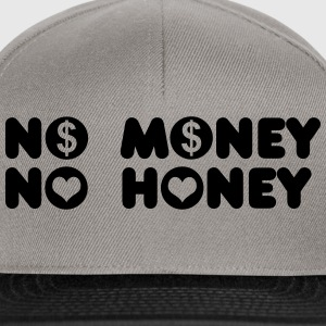 no money no honey Hoodies & Sweatshirts - Snapback Cap