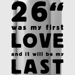 26 inch was my first love T-Shirts - Drinkfles