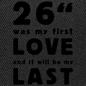 26 inch was my first love T-Shirts - Snapback cap