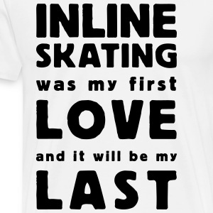inline skating was my first love Long sleeve shirts - Men's Premium T-Shirt