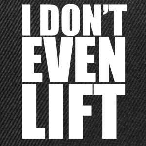 I Don't Even Lift - Snapback Cap