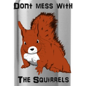 Don't Mess With The Squirrels T-Shirts - Trinkflasche