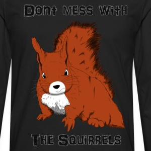 Don't Mess With The Squirrels T-shirts - Långärmad premium-T-shirt herr