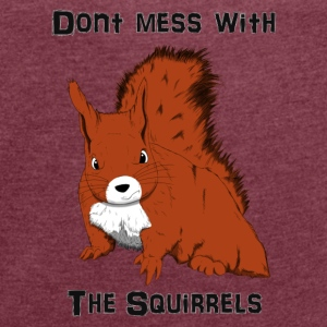 Don't Mess With The Squirrels Accessories - Women's T-shirt with rolled up sleeves