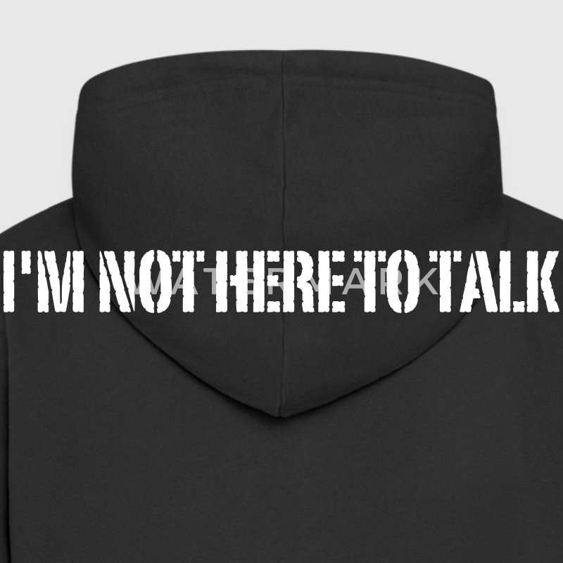 I'm Not Here To Talk Pullover & Hoodies - Männer Premium Kapuzenjacke