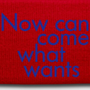 Now can come what wants T-Shirts - Wintermütze