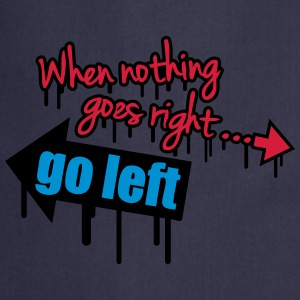 When Nothing Goes Right Go Left Graffiti Magliette - Grembiule da cucina