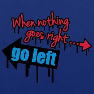 When Nothing Goes Right Go Left Graffiti Tee shirts - Tote Bag