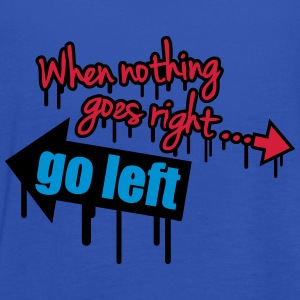 When Nothing Goes Right Go Left Graffiti T-shirts - Vrouwen tank top van Bella