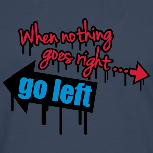 When Nothing Goes Right Go Left Graffiti T-skjorter - Premium langermet T-skjorte for menn