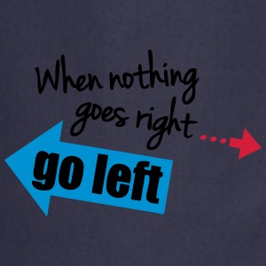 When Nothing Goes Right Go Left T-shirts - Forklæde