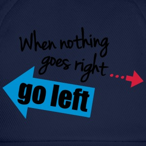 When Nothing Goes Right Go Left Magliette - Cappello con visiera