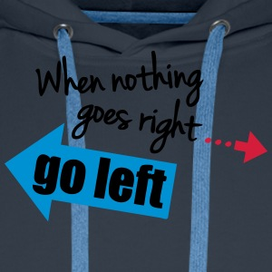 When Nothing Goes Right Go Left T-skjorter - Premium hettegenser for menn