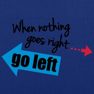 When Nothing Goes Right Go Left T-shirts - Mulepose