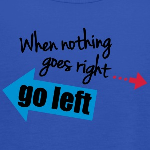 When Nothing Goes Right Go Left T-shirts - Vrouwen tank top van Bella