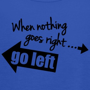 When Nothing Goes Right Go Left T-Shirts - Women's Tank Top by Bella