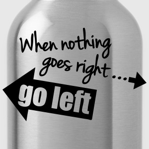 When Nothing Goes Right Go Left T-shirts - Drinkfles
