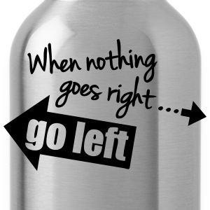 When Nothing Goes Right Go Left T-shirts - Drikkeflaske
