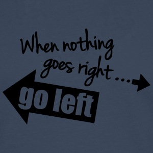 When Nothing Goes Right Go Left T-shirts - Herre premium T-shirt med lange ærmer
