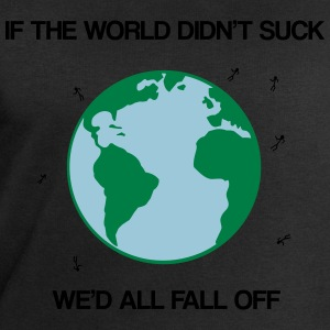 If the world didn't suck we'd all fall off T-Shirts - Men's Sweatshirt by Stanley & Stella