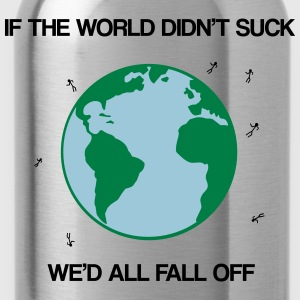 If the world didn't suck we'd all fall off T-skjorter - Drikkeflaske