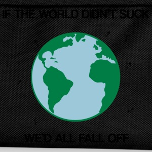If the world didn't suck we'd all fall off Felpe - Zaino per bambini