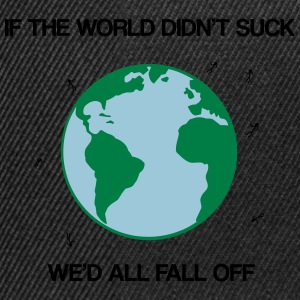 If the world didn't suck we'd all fall off Felpe - Snapback Cap