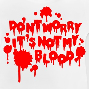 White Don't worry, it's not my blood Kid's Shirts  - Baby T-Shirt